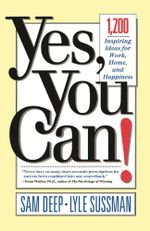 Yes, You Can : 1,200 Inspiring Ideas for Work, Home, and Happiness - Sam Deep