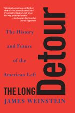 The Long Detour : The History and Future of the American Left - James Weinstein