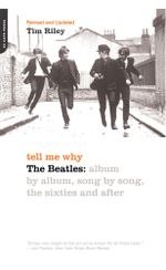 Tell Me Why : The Beatles: Album By Album, Song By Song, The Sixties And After - Tim Riley