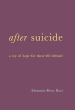 After Suicide : A Ray of Hope for Those Left Behind - E. Betsy Ross