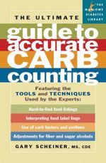 The Ultimate Guide to Accurate Carb Counting : Featuring the Tools and Techniques Used by the Experts - Gary Scheiner