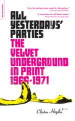 All Yesterdays' Parties : The Velvet Underground in Print, 1966-1971 - Clinton Heylin