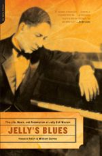 Jelly's Blues : The Life, Music, and Redemption of Jelly Roll Morton - Howard Reich