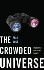 The Crowded Universe : The Search for Living Planets - Alan Boss