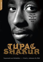 Tupac Shakur : The Life and Times of an American Icon - Fred L. Johnson