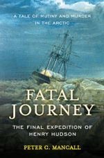 Fatal Journey : The Final Expedition of Henry Hudson - Peter C. Mancall