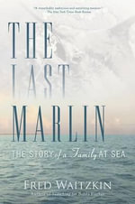 The Last Marlin : The Story of a Father and Son - Fred Waitzkin