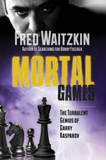 Mortal Games : The Turbulent Genius of Garry Kasparov - Fred Waitzkin