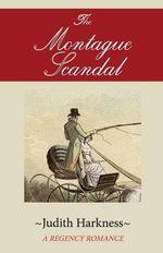 The Montague Scandal : A Regency Romance - Judith Harkness