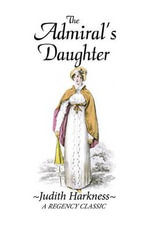 The Admiral's Daughter : A Regency Classic - Judith Harkness
