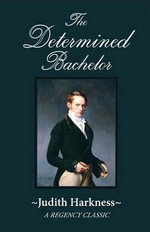 The Determined Bachelor : A Regency Classic - Judith Harkness