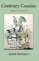 Contrary Cousins : A Regency Romance - Judith Harkness