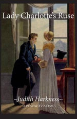 Lady Charlotte's Ruse : A Regency Classic - Judith Harkness