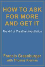 How To Ask For More and Get It : The Art Of Creative Negotiation - Francis Greenburger