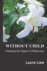 Without Child : Challenging the Stigma of Childlessness - Laurie Lisle