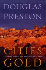 Cities of Gold : A Journey Across the American Southwest - Douglas Preston