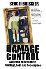 Damage Control : A Memoir of Outlandish Privilege, Loss and Redemption - Sergei Boissier