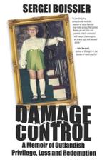 Damage Control : A Memoir of Outlandish Privilege, Loss and Redemption - Sergei Boissier