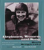Airplanes : Memoirs of a Fighter Age, Test Pilot, and Adventurer - Boris Sergievsky