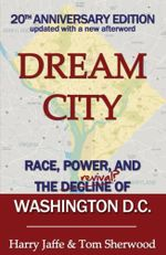 Dream City : Race, Power, and the Decline of Washington, D.C. - Harry S. Jaffe