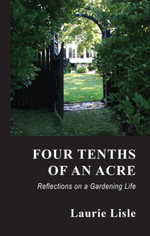 Four Tenths of an Acre : Reflections on a Gardening Life - Laurie Lisle