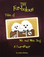 The Fur-bulous Tales of Mr. and Mrs. Dog : A Two Fur - Sasha Blakey