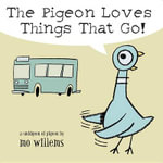 The Pigeon Loves Things That Go! - Mo Willems