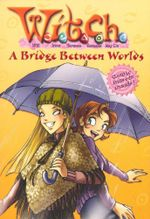 W.I.T.C.H : A Bridge Between Worlds : Book 10 - Elizabeth Lenhard