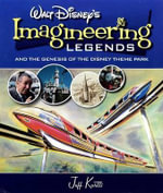 Walt Disney's Legends of Imagineering : And the Genesis of the Disney Theme Park - Jeff Kurtti