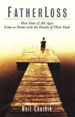 Fatherloss : How Sons of All Ages Come to Terms with the Deathsof Their Dads - Neil Chethik