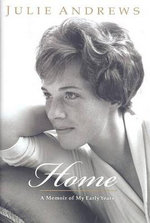 Home : A Memoir of My Early Years - Julie Andrews