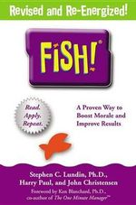Fish : A Proven Way to Boost Morale and Improve Results - Stephen C. Lundin