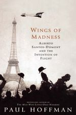 Wings of Madness : Alberto Santos-Dumont and the Invention of Flight - Paul Hoffman