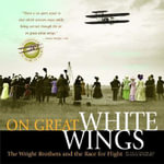 On Great White Wings : The Wright Brothers and the Race for Flight - Professor Fred E C Culick