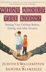 What about the Kids? : Raising Your Children Before, During, and After Divorce - Judith S Wallerstein
