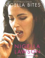Nigella Bites : From Family Meals to Elegant Dinners, Easy, Delectable Recipes for Any Occasion - Nigella Lawson