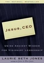 Jesus CEO : Using Ancient Wisdom for Visionary Leadership - Laurie Beth Jones