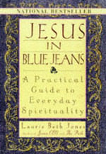Jesus in Blue Jeans : Practical Guide to Everyday Spirituality - Laurie Beth Jones