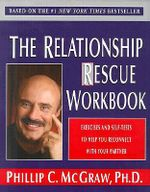 The Relationship Rescue Workbook : Exercises and Self-Tests to Help You Reconnect with Your Partner - Dr. Phillip McGraw
