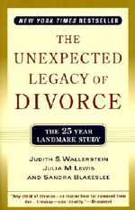 The Unexpected Legacy of Divorce : A 25 Year Landmark Study - Judith S. Wallerstein