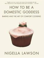 How to Be a Domestic Goddess  : Baking and the Art of Comfort Cooking (US Edition) - Nigella Lawson