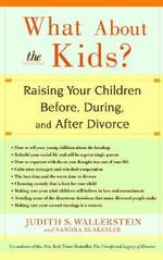 What about the Kids? : Raising Your Children Before, During, and After Divorce - Judith Wallerstein