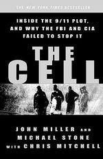 The Cell : Inside the 9/11 Plot, and Why the FBI and CIA Failed to Stop it - John Miller