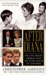 After Diana : William, Harry, Charles, and the Royal House of Windsor - Christopher Andersen