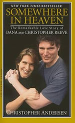 Somewhere in Heaven : The Remarkable Love Story of Dana and Christopher Reeve - Christopher Andersen