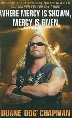 Where Mercy Is Shown, Mercy Is Given - Duane Dog Chapman