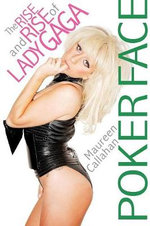 Poker Face : The Rise and Rise of Lady Gaga - Maureen Callahan