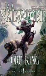The Orc King : The Orc King - R. A. Salvatore