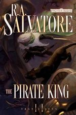 The Pirate King : Forgotten Realms: Transitions Trilogy - R. A. Salvatore