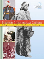 Fashion, Fad and Style : Clothing, Headwear, Body Decorations, and Footwear Through the Ages - Sara Pendergast